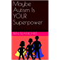 Maybe Autism Is YOUR Superpower