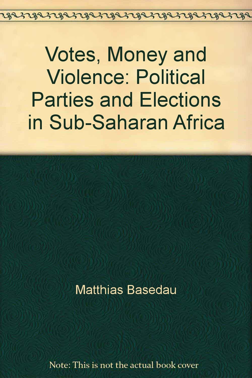 Votes, Money and Violence: Political Parties and Elections in Sub-Saharan Africa PDF
