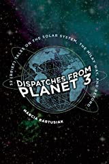 Dispatches from Planet 3: Thirty-Two (Brief) Tales on the Solar System, the Milky Way, and Beyond Kindle Edition