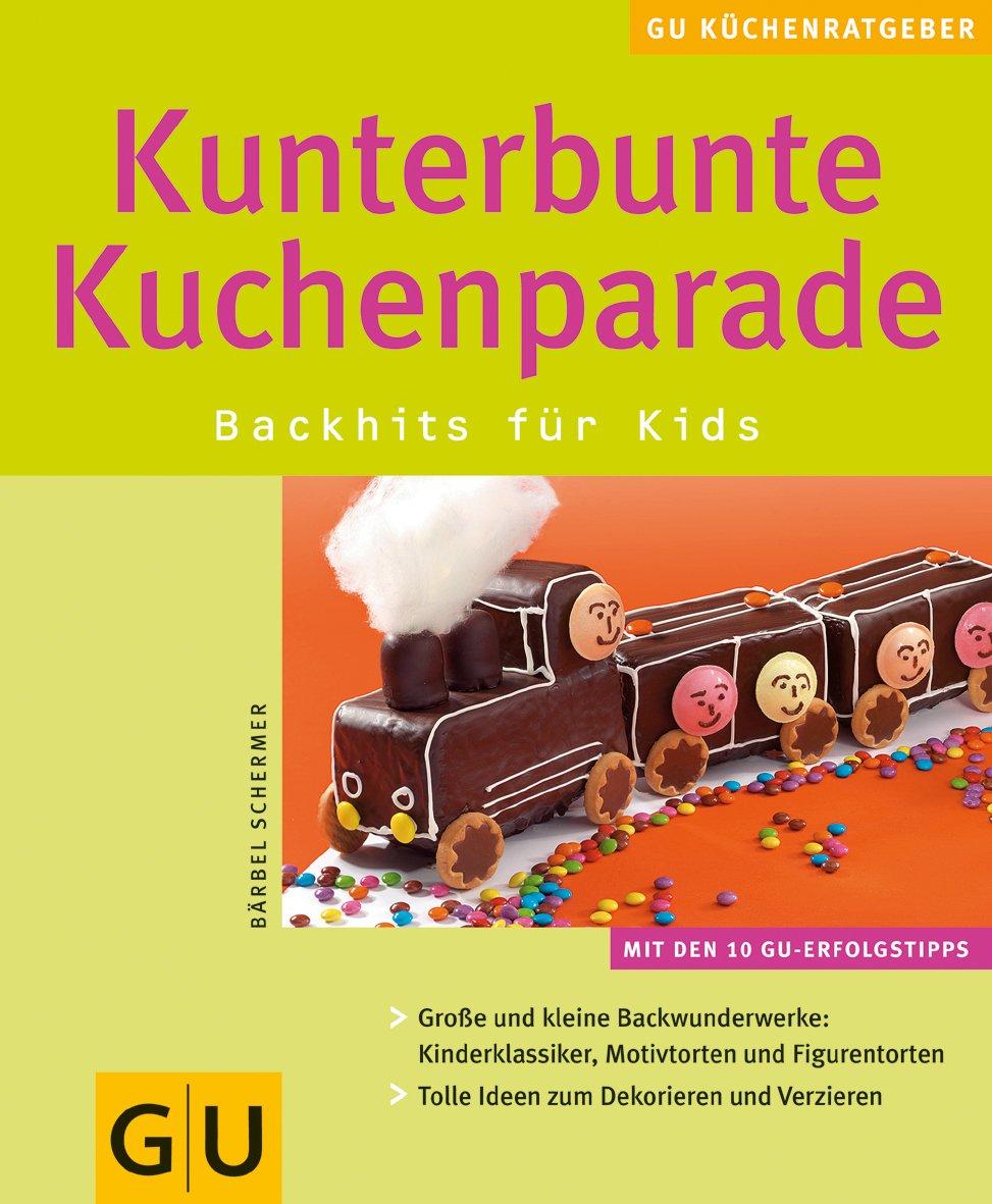 Kunterbunte Kuchenparade. Backhits für Kids