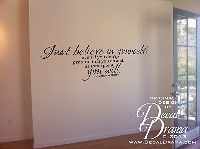 Just BELIEVE In Yourself, Pretend You Do, YOU WILL, Venus Williams Quote,
