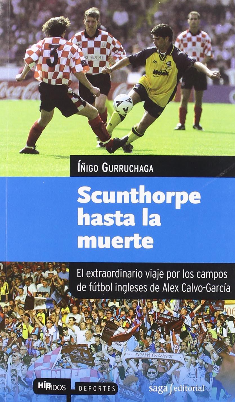 Scunthorpe hasta la muerte: El extraordinario viaje por los campos de fútbol ingleses de Alex Calvo-García (Híbridos)
