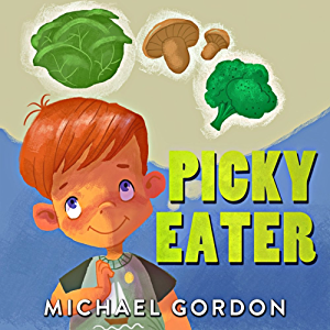 Books for Kids: Picky Eater: (Children's book about a Kid Who Tries Eating Vegetables; Growing Up Books; Picture Books; Preschool Books; Ages 3-5; Baby Books; Kids Book; Bedtime Story