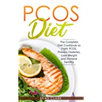 PCOS Diet: The Complete Guide to Fight PCOS, Prevent Diabetes, Lose Weight and Increase Fertility