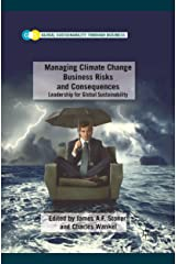 Managing Climate Change Business Risks and Consequences: Leadership for Global Sustainability (Global Sustainability Through Business) Kindle Edition