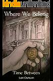 Where We Belong: Time Between