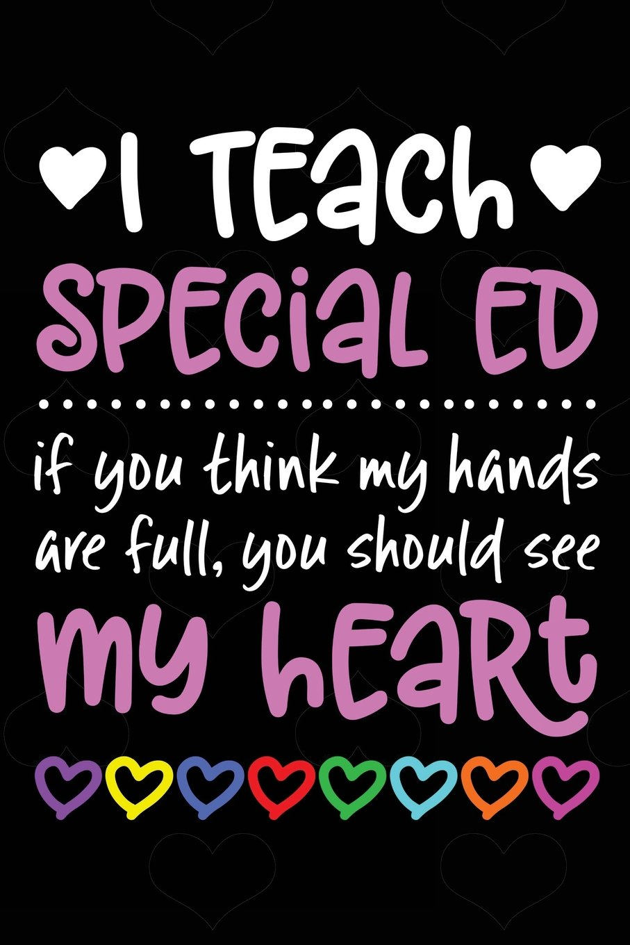 "Read Online I Teach Special Ed: If You Think My Hands Are Full You Should See My Heart - 100 Page Journal - Gift Idea For Awesome Teachers Who Love Their Students ... Classroom Or Journal Writing At Home 6"" x 9"" PDF"