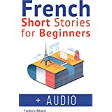 French Short Stories for Beginners + French Audio: Improve Your reading And Listening Skills In French With Easy French stori