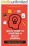 QUICK GUIDE TO STARTING A BULLET JOURNAL: Take Back Control of Your Life and Your Day With These Great Bullet Journal Ideas (English Edition)