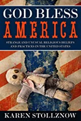 God Bless America: Strange and Unusual Religious Beliefs and Practices in the United States Paperback