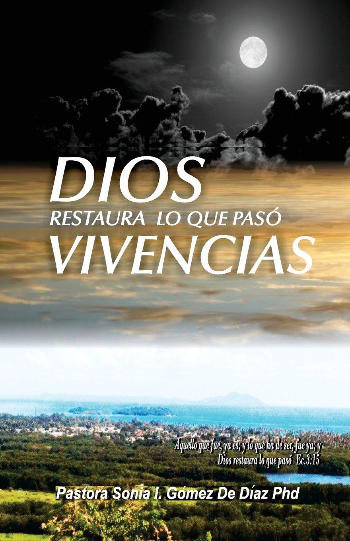 Dios restaura lo que paso  Vivencias (Spanish Edition) PDF