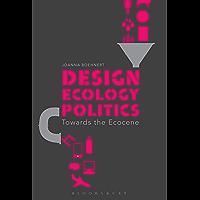 Design, Ecology, Politics: Towards the Ecocene (English Edition)