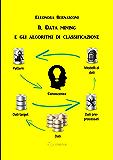 Il Data mining e gli algoritmi di classificazione
