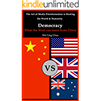 Democracy: What the West can learn from China (The Art of Media Disinformation is Hurting the World and Humanity Book 1)