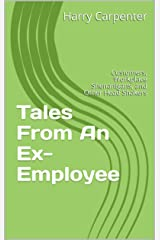 Tales From An Ex-Employee: Customers, Workplace Shenanigans, and Other Head Shakers Kindle Edition