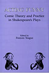 Acting Funny: Comic Theory and Practice in Shakespeare's Plays Hardcover