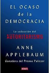El ocaso de la democracia: La seducción del autoritarismo (Spanish Edition) Kindle Edition