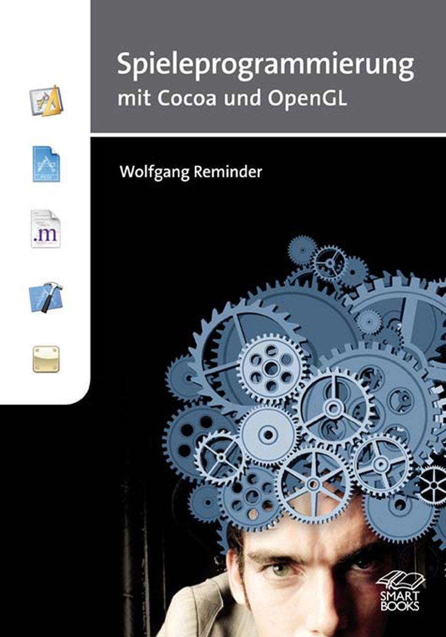 Spieleprogrammierung mit Cocoa und OpenGL Taschenbuch – 1. August 2009 Wolfgang Reminder SmartBooks 3908497833 Computerspiele