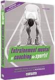 Entrainement Mental et Coaching du Sportif - Apprendre a mieux se connaitre et à créer les conditions optimales de performance