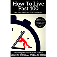 How To Live Past 100: Get More Sleep and Function Again (English Edition)