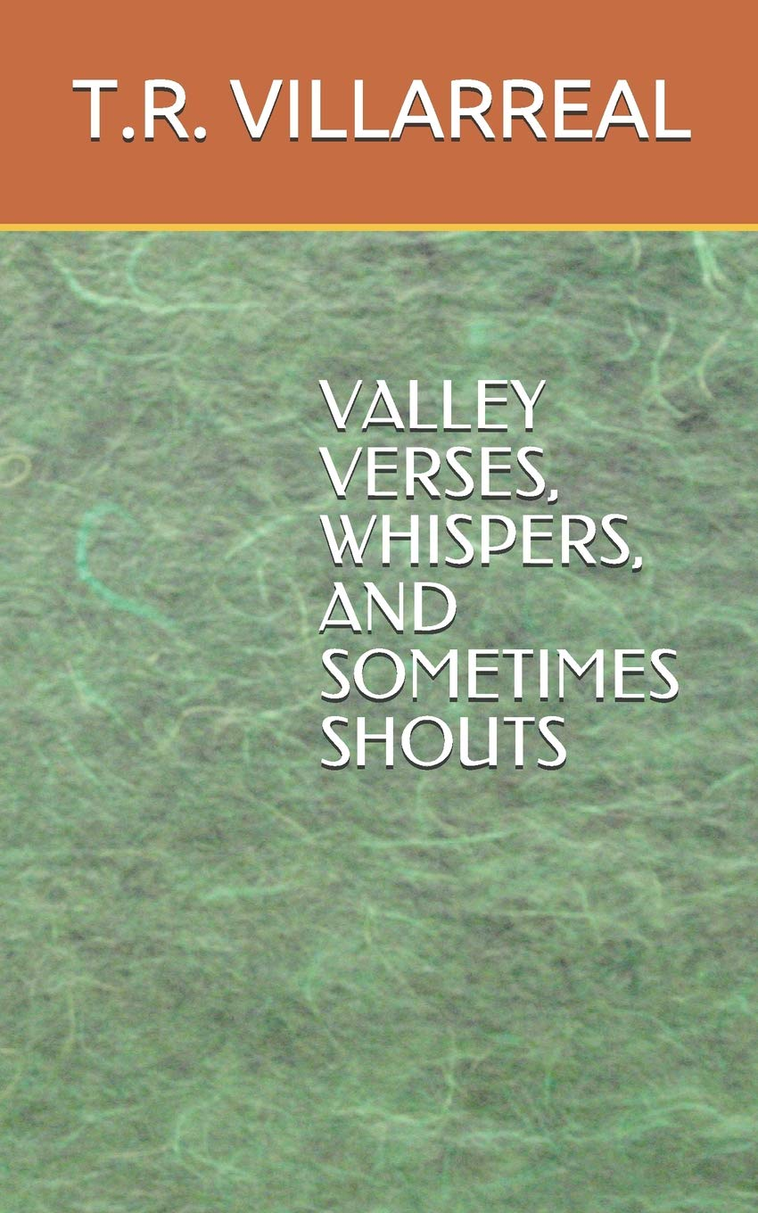 VALLEY VERSES, WHISPERS AND SOMETIMES SHOUTS: T R