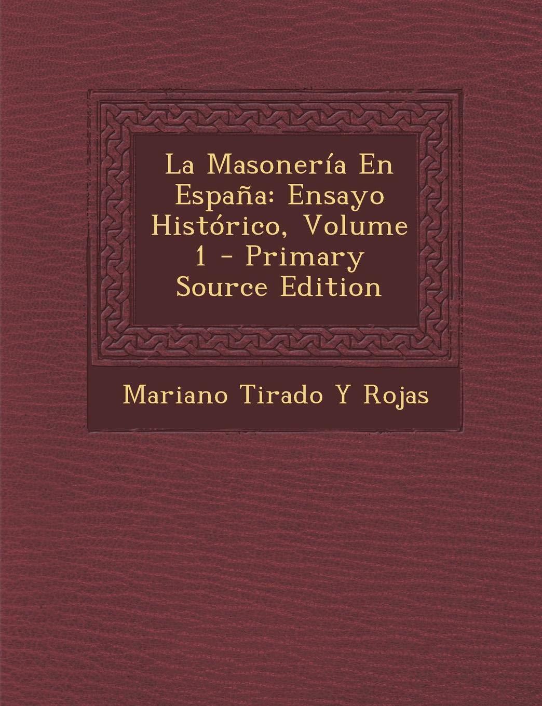 La Masonería En España: Ensayo Histórico, Volume 1: Amazon.es: Rojas, Mariano Tirado Y: Libros