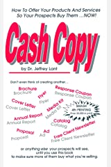 Cash Copy: How To Offer Your Products And Services So Your Prospects Buy Them ... NOW! Kindle Edition