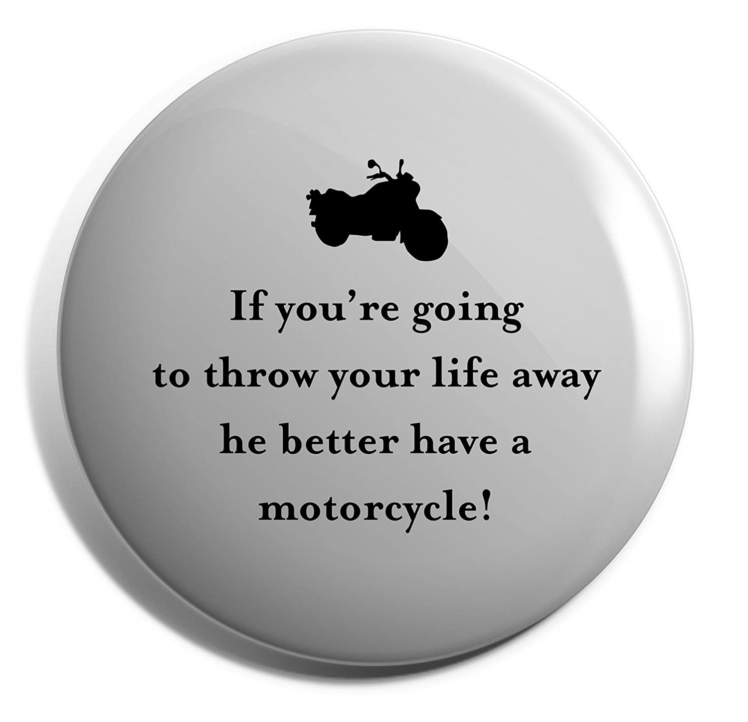 Hippowarehouse If youre going to throw your life away he better have a motorcycle Badge Pin