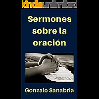 Sermones sobre la oración: Estudios cristianos sobre la oración según la Biblia