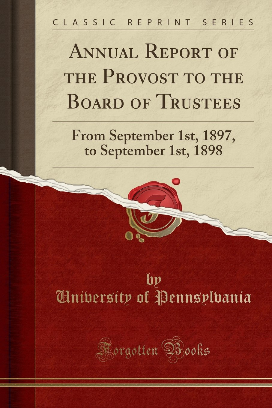 Annual Report of the Provost to the Board of Trustees: From September 1st, 1897, to September 1st, 1898 (Classic Reprint) pdf