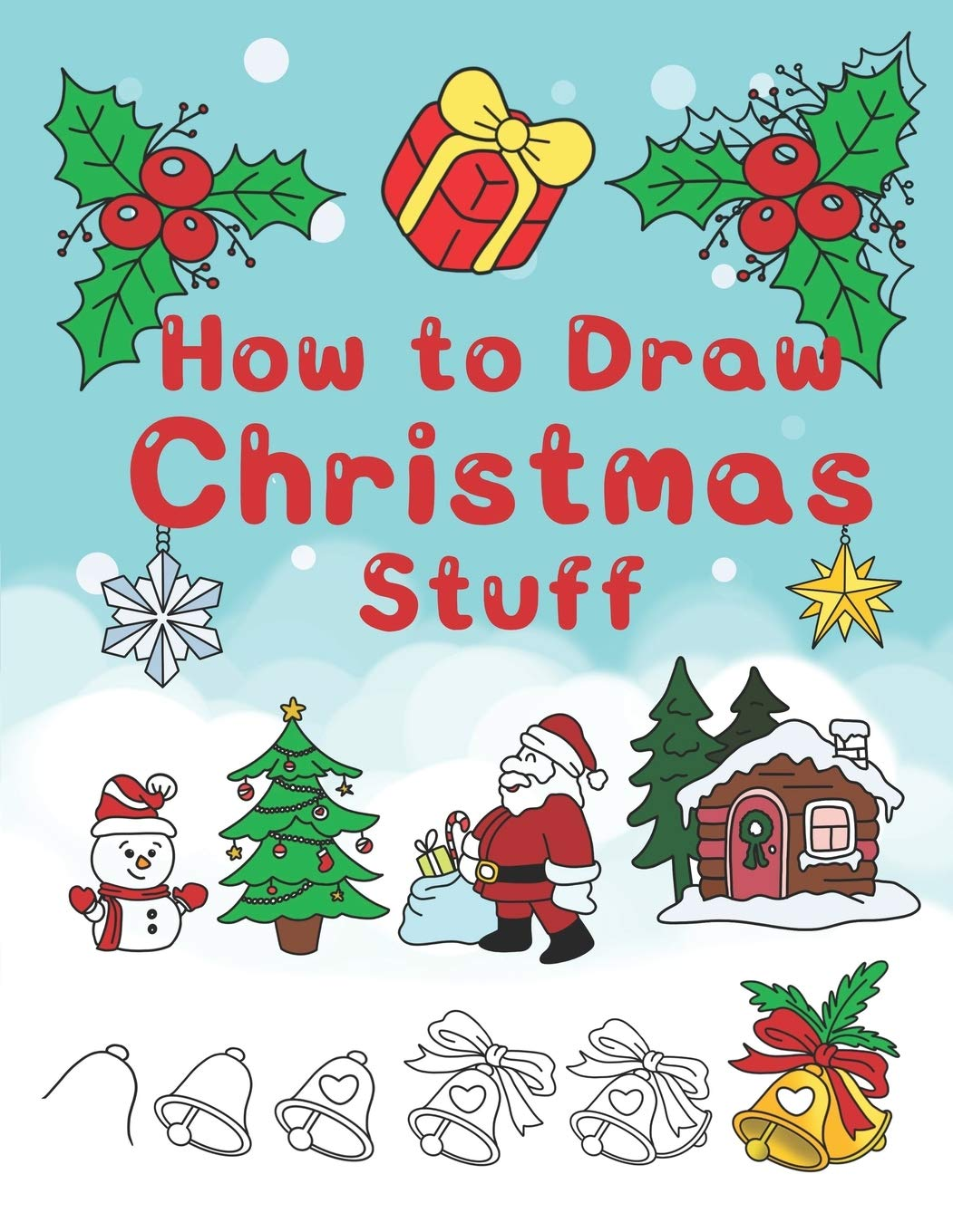 How To Draw Christmas Stuff Step By Step Easy And Fun To Learn Drawing And Creating Your Own Beautiful Christmas Coloring Book And Christmas Cards T Jay 9781705418673 Amazon Com Books