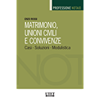 Matrimonio, unioni civili e convivenze: Casi - Soluzioni - Modulistica (Professione notaio)