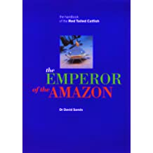 EMPEROR OF THE AMAZON THE HANDBOOK OF THE RED TAILED CATFISH Mar 2, 2012