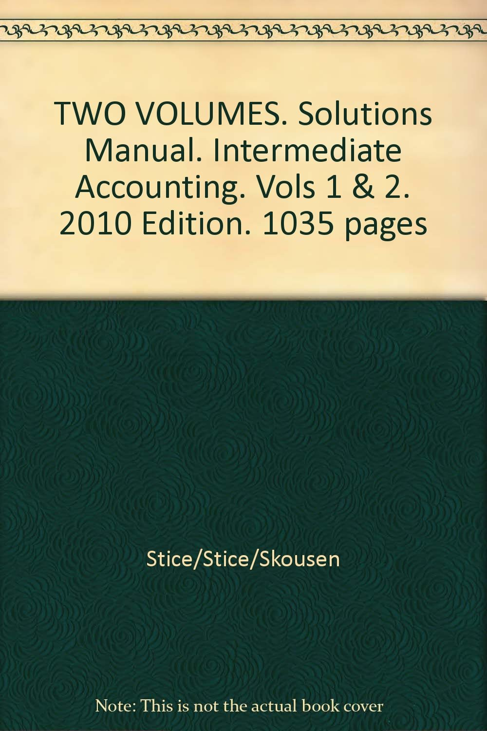 TWO VOLUMES. Solutions Manual. Intermediate Accounting. Vols 1 & 2. 2010  Edition. 1035 pages: Stice/Stice/Skousen: Amazon.com: Books