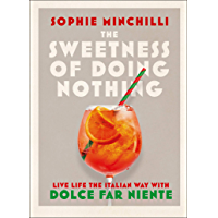 The Sweetness of Doing Nothing: Living Life the Italian Way with Dolce Far Niente