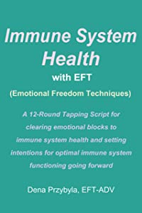 Immune System Health with EFT (Emotional Freedom Techniques): A 12-Round Tapping Script for clearing the way to optimal immune system functioning