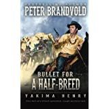 Bullet for a Half-Breed: A Western Fiction Classic (Yakima Henry)