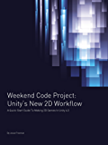 Unity's New 2D Workflow: A Quick-Start Guide to Making 2D Games in Unity 4.3 (Weekend Code Project Book 1) (English Edition)