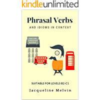 Phrasal Verbs and Idioms In Context: Suitable for levels B2-C1