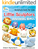 Little Sculptors - Animal Ball: Sculpture book for kids and beginners
