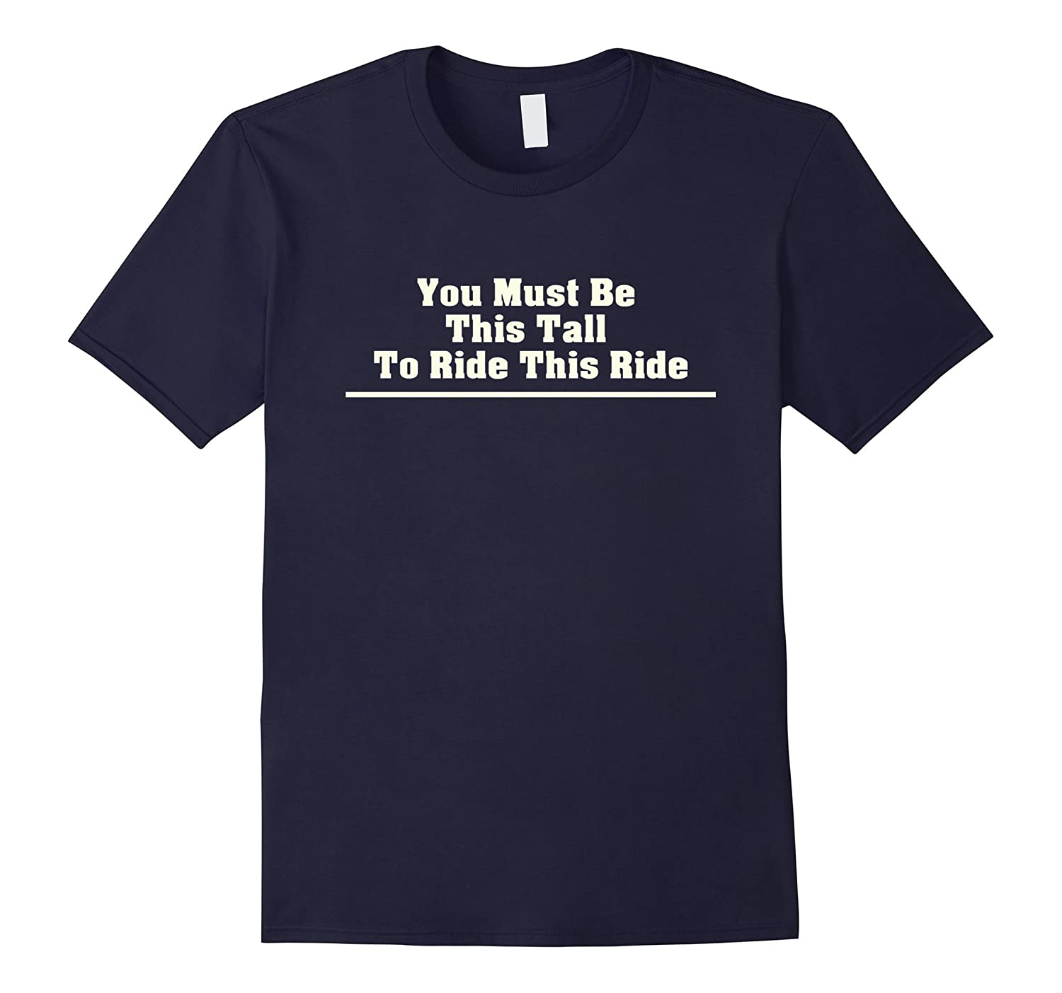 You Must Be This Tall To Ride This Ride Funny Tall T-Shirt-TH