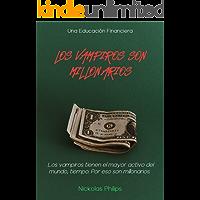 Los vampiros son millonarios: Una historia de economía, finanzas personales, independencia financiera, frugalidad y los hábitos que nos harán llegar lejos