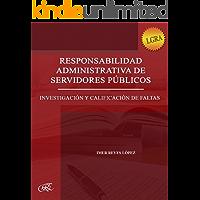 RESPONSABILIDAD ADMINISTRATIVA DE SERVIDORES PÚBLICOS: INVESTIGACIÓN Y CALIFICACIÓN DE FALTAS