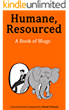 Humane, Resourced: A Book of Blogs (Humane, Resourced Series 1)