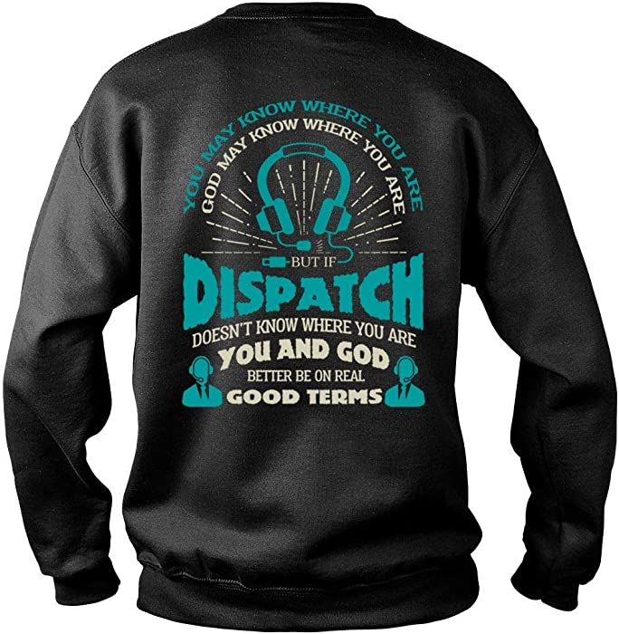 ef3319828a Dispatch Doesn't Know Where You are Sweatshirts, God Better Be On Real Good