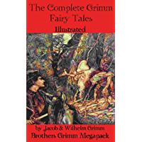 The Complete Grimm Fairy Tales (Illustrated): Brothers Grimm Megapack, Annotated