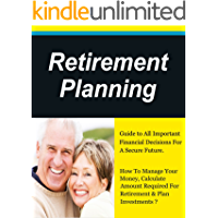 Retirement Planning, Guide to All Important Financial Decisions. How To Manage Your Money, Get Out Of Debt & Plan…