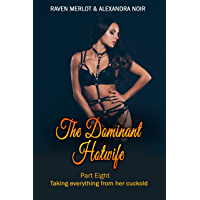 The Dominant Hotwife: Taking everything from her cuckold: Part Eight (English Edition)