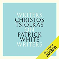 Christos Tsiolkas on Patrick White