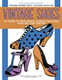 Vintage Shoes: Fashionable Women's Footwear from the 20th Century (Vintage Women: Adult Coloring Books) (Volume 12)